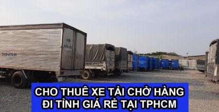 Cho thuê xe tải chở hàng đi tỉnh ở đâu giá rẻ và uy tín tại TPHCM ?