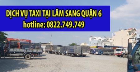 Vì sao bạn nên thuê taxi tải Lâm Sang tại Quận 6 ?