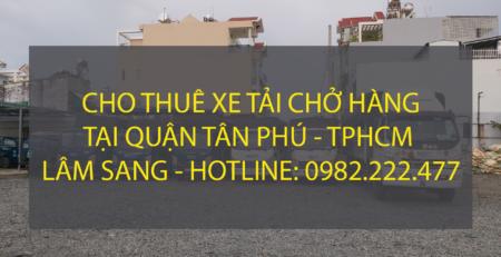 Cho thuê xe tải chở hàng tại Quận Tân Phú – Vận tải Lâm Sang